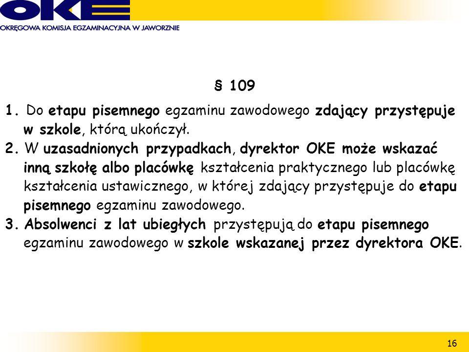16 § 109 1. Do etapu pisemnego egzaminu zawodowego zdający przystępuje w szkole, którą ukończył.