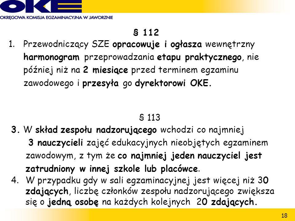 18 § 112 1.Przewodniczący SZE opracowuje i ogłasza wewnętrzny harmonogram przeprowadzania etapu praktycznego, nie później niż na 2 miesiące przed terminem egzaminu zawodowego i przesyła go dyrektorowi OKE.