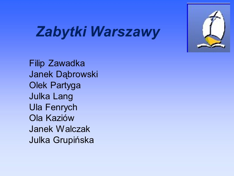 Zabytki Warszawy Filip Zawadka Janek Dąbrowski Olek Partyga Julka Lang Ula Fenrych Ola Kaziów Janek Walczak Julka Grupińska