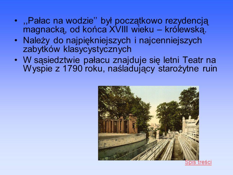 ,,Pałac na wodzie był początkowo rezydencją magnacką, od końca XVIII wieku – królewską. Należy do najpiękniejszych i najcenniejszych zabytków klasycys