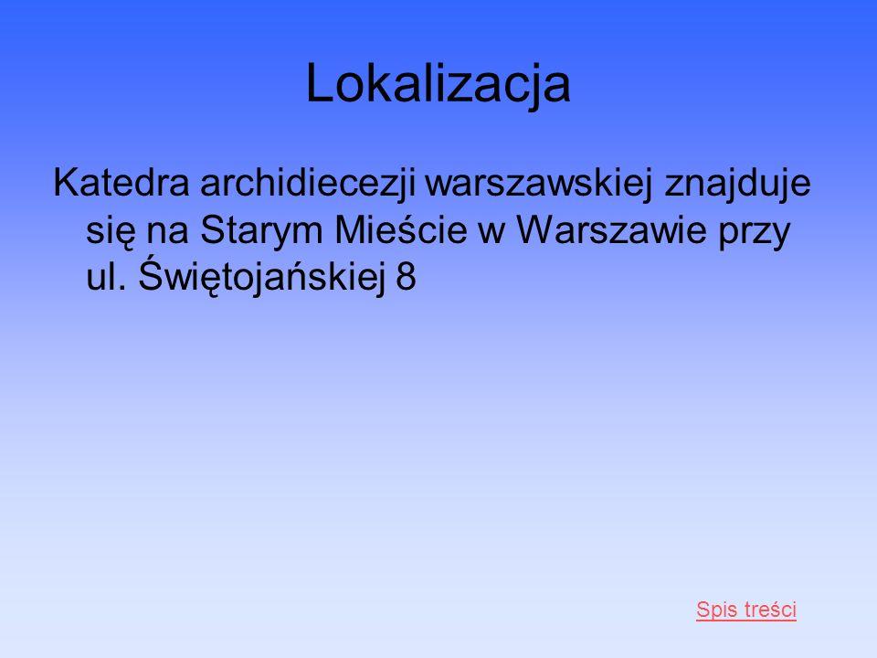 Lokalizacja Katedra archidiecezji warszawskiej znajduje się na Starym Mieście w Warszawie przy ul. Świętojańskiej 8 Spis treści