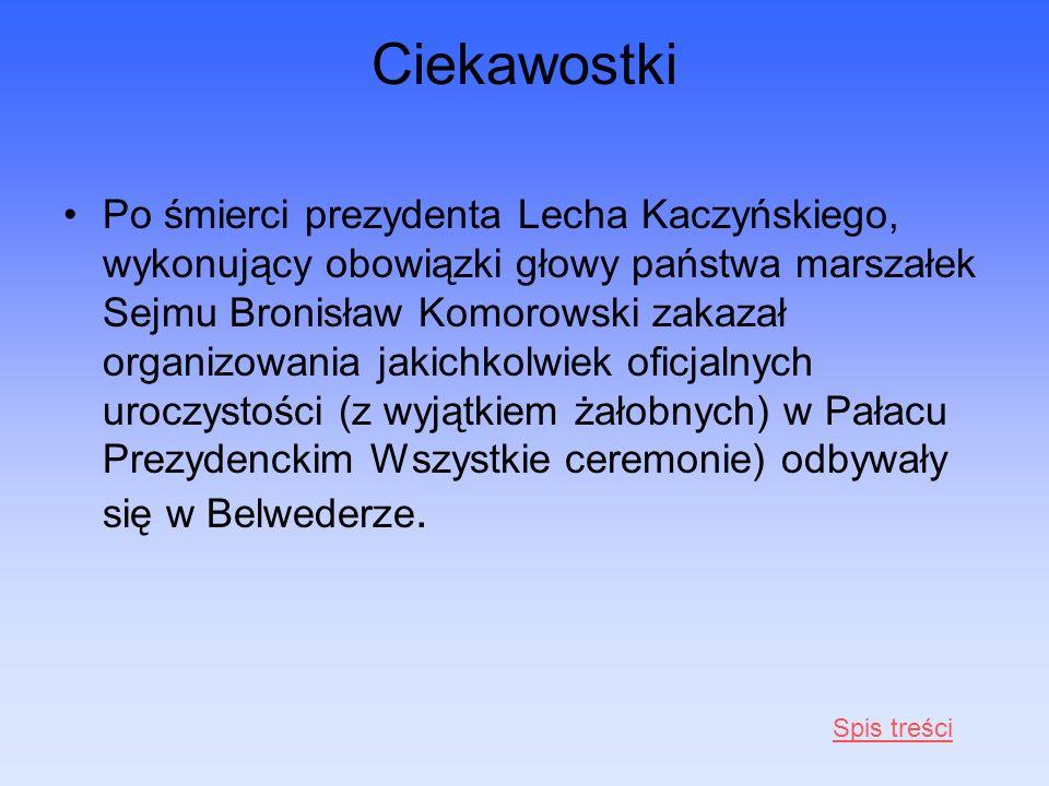 Ciekawostki Po śmierci prezydenta Lecha Kaczyńskiego, wykonujący obowiązki głowy państwa marszałek Sejmu Bronisław Komorowski zakazał organizowania ja