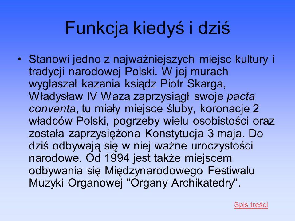 Funkcja kiedyś i dziś Stanowi jedno z najważniejszych miejsc kultury i tradycji narodowej Polski. W jej murach wygłaszał kazania ksiądz Piotr Skarga,