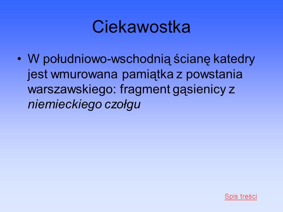 Ciekawostka W południowo-wschodnią ścianę katedry jest wmurowana pamiątka z powstania warszawskiego: fragment gąsienicy z niemieckiego czołgu Spis tre
