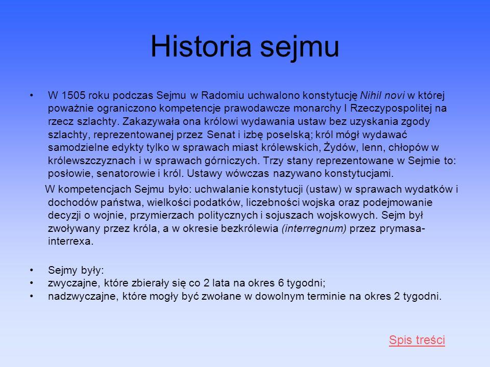 Historia sejmu W 1505 roku podczas Sejmu w Radomiu uchwalono konstytucję Nihil novi w której poważnie ograniczono kompetencje prawodawcze monarchy I R