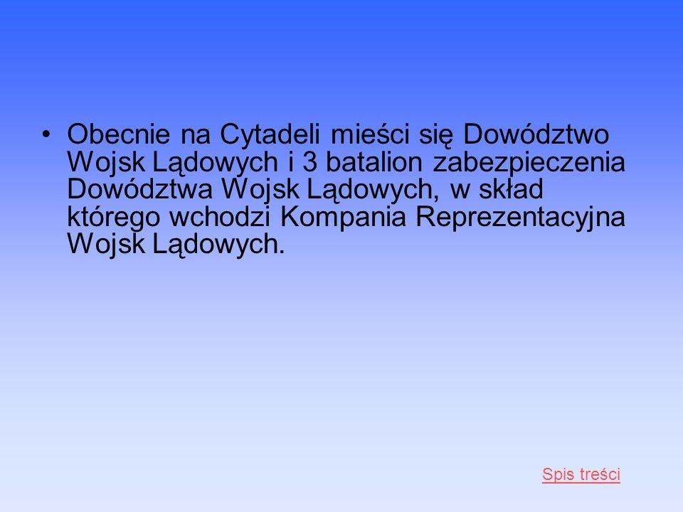 Obecnie na Cytadeli mieści się Dowództwo Wojsk Lądowych i 3 batalion zabezpieczenia Dowództwa Wojsk Lądowych, w skład którego wchodzi Kompania Repreze