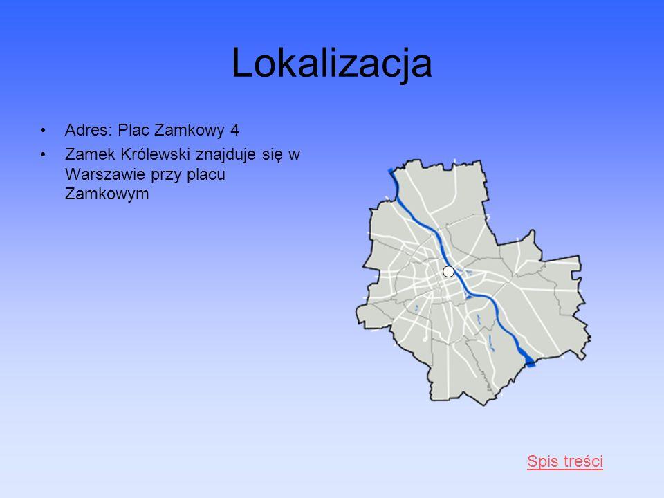 Lokalizacja Adres: Plac Zamkowy 4 Zamek Królewski znajduje się w Warszawie przy placu Zamkowym Spis treści