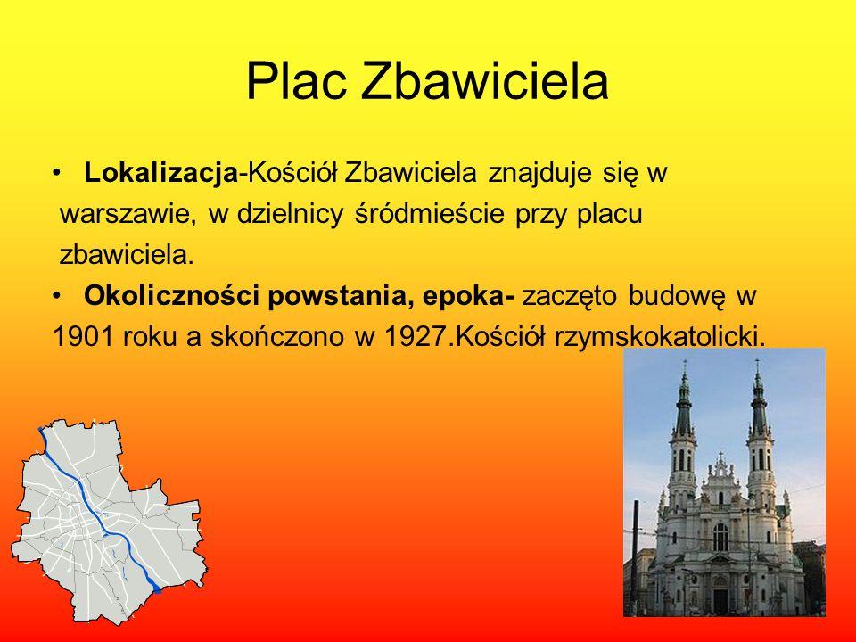 Plac Zbawiciela Lokalizacja-Kościół Zbawiciela znajduje się w warszawie, w dzielnicy śródmieście przy placu zbawiciela. Okoliczności powstania, epoka-