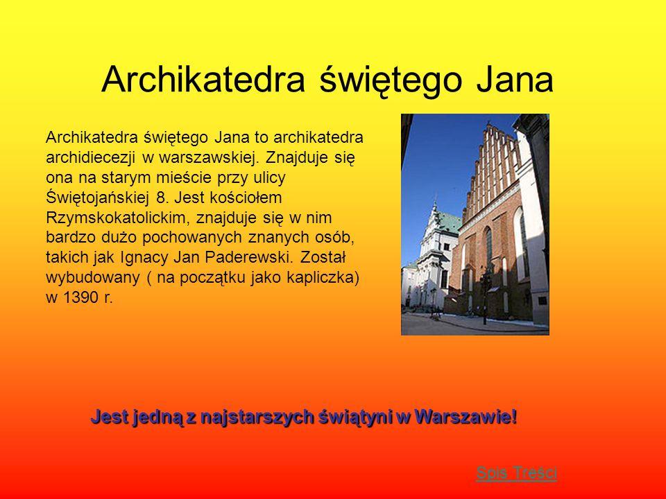 Archikatedra świętego Jana Archikatedra świętego Jana to archikatedra archidiecezji w warszawskiej. Znajduje się ona na starym mieście przy ulicy Świę