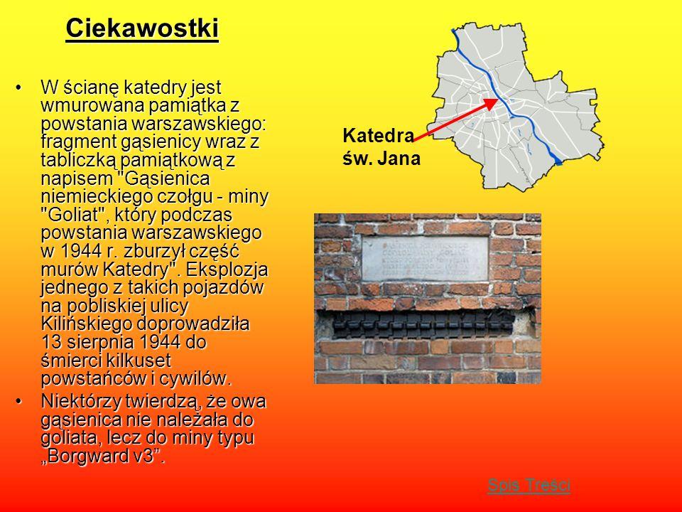 Ciekawostki W ścianę katedry jest wmurowana pamiątka z powstania warszawskiego: fragment gąsienicy wraz z tabliczką pamiątkową z napisem Gąsienica niemieckiego czołgu - miny Goliat , który podczas powstania warszawskiego w 1944 r.