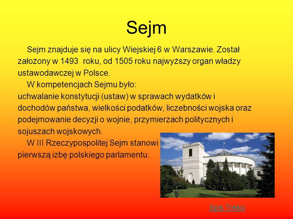 Sejm Sejm znajduje się na ulicy Wiejskiej 6 w Warszawie. Został założony w 1493 roku, od 1505 roku najwyższy organ władzy ustawodawczej w Polsce. W ko