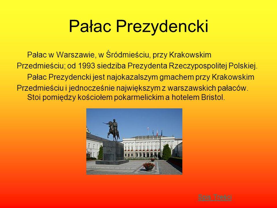 Pałac Prezydencki Pałac w Warszawie, w Śródmieściu, przy Krakowskim Przedmieściu; od 1993 siedziba Prezydenta Rzeczypospolitej Polskiej. Pałac Prezyde