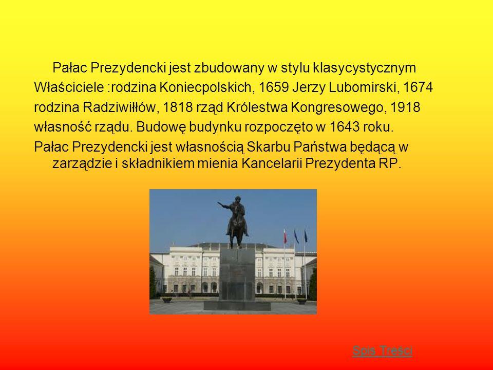 Pałac Prezydencki jest zbudowany w stylu klasycystycznym Właściciele :rodzina Koniecpolskich, 1659 Jerzy Lubomirski, 1674 rodzina Radziwiłłów, 1818 rząd Królestwa Kongresowego, 1918 własność rządu.