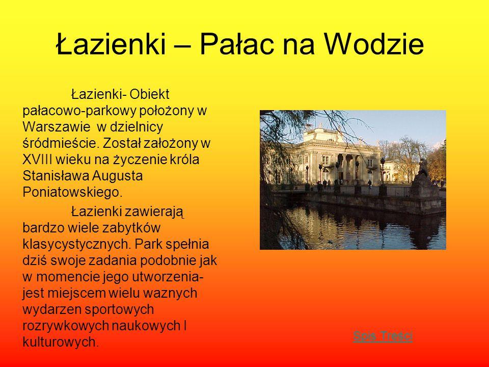 Łazienki – Pałac na Wodzie Łazienki- Obiekt pałacowo-parkowy położony w Warszawie w dzielnicy śródmieście. Został założony w XVIII wieku na życzenie k