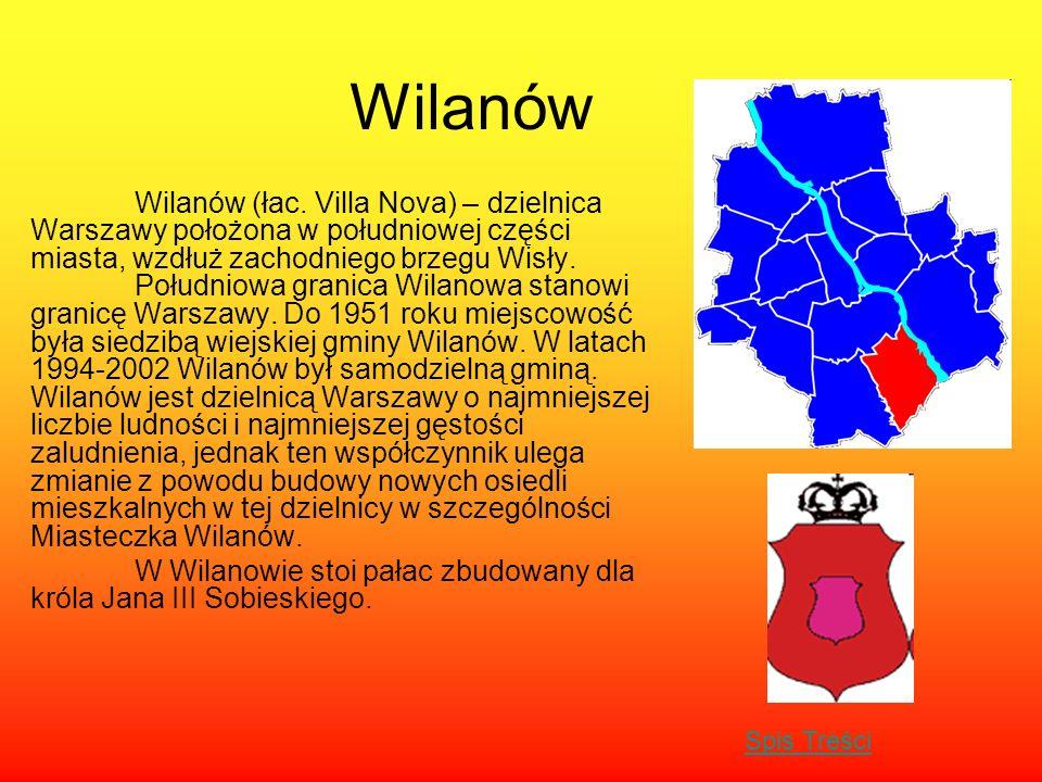 Wilanów Wilanów (łac. Villa Nova) – dzielnica Warszawy położona w południowej części miasta, wzdłuż zachodniego brzegu Wisły. Południowa granica Wilan