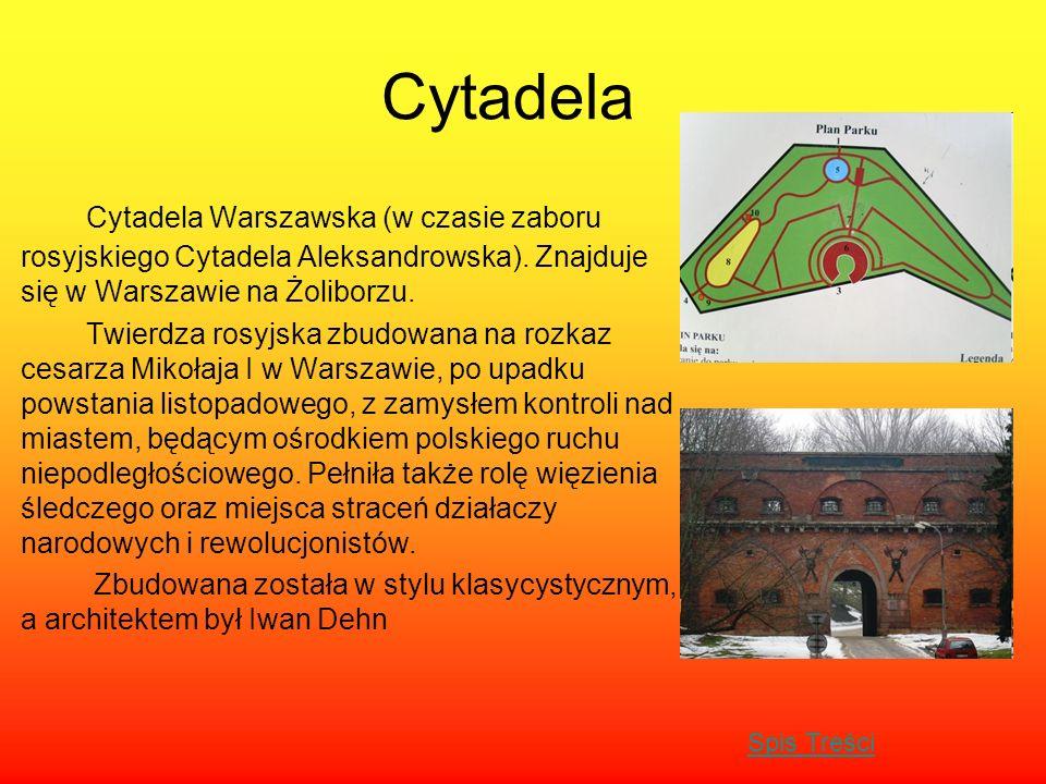 Cytadela Cytadela Warszawska (w czasie zaboru rosyjskiego Cytadela Aleksandrowska). Znajduje się w Warszawie na Żoliborzu. Twierdza rosyjska zbudowana