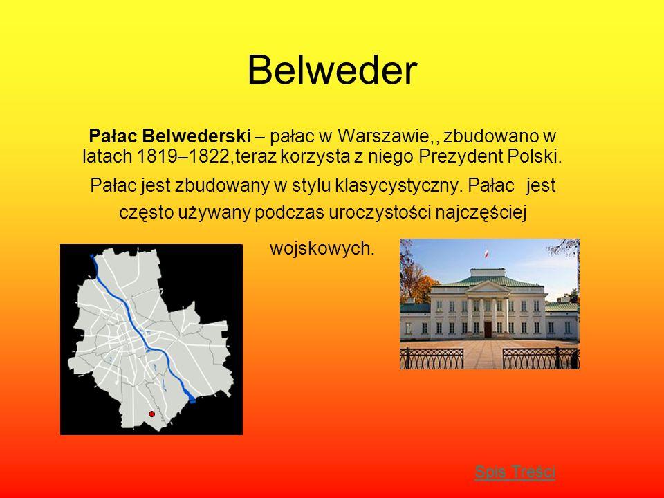 Belweder Pałac Belwederski – pałac w Warszawie,, zbudowano w latach 1819–1822,teraz korzysta z niego Prezydent Polski. Pałac jest zbudowany w stylu kl