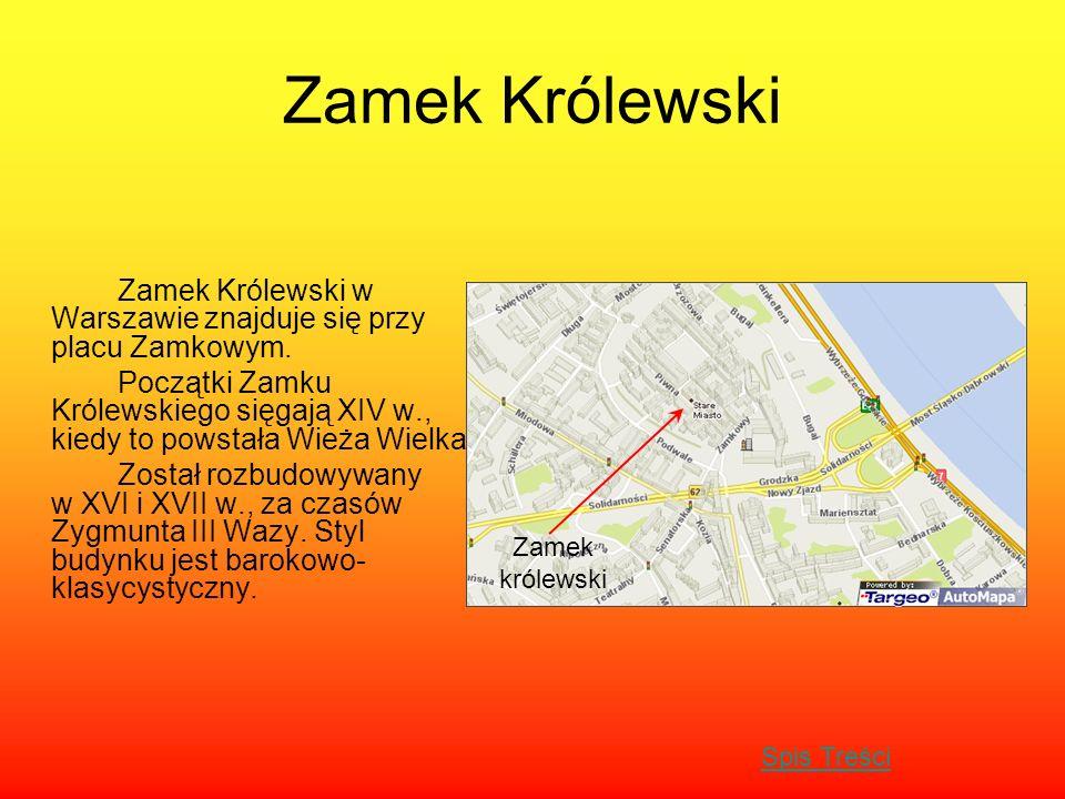 Zamek Królewski Zamek Królewski w Warszawie znajduje się przy placu Zamkowym. Początki Zamku Królewskiego sięgają XIV w., kiedy to powstała Wieża Wiel