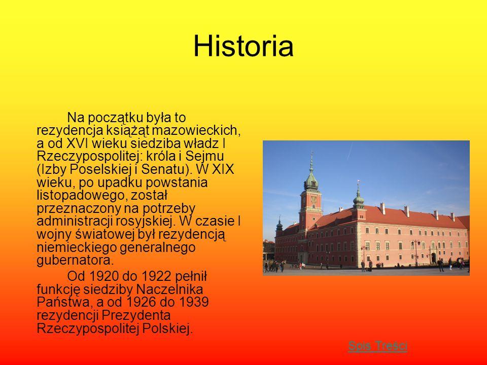 Historia Na początku była to rezydencja książąt mazowieckich, a od XVI wieku siedziba władz I Rzeczypospolitej: króla i Sejmu (Izby Poselskiej i Senat