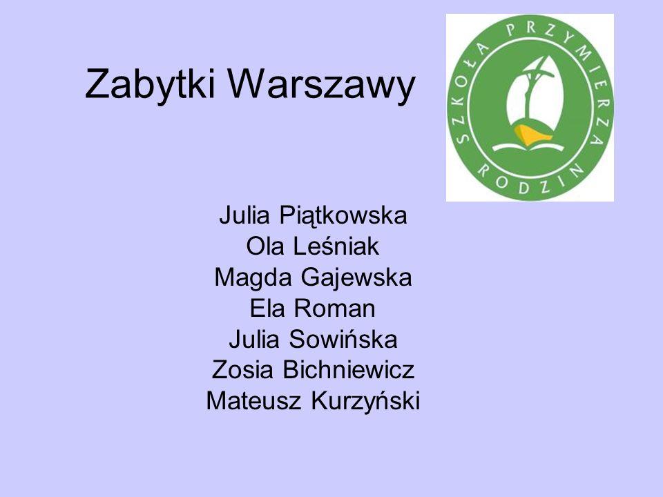 Zabytki Warszawy Julia Piątkowska Ola Leśniak Magda Gajewska Ela Roman Julia Sowińska Zosia Bichniewicz Mateusz Kurzyński