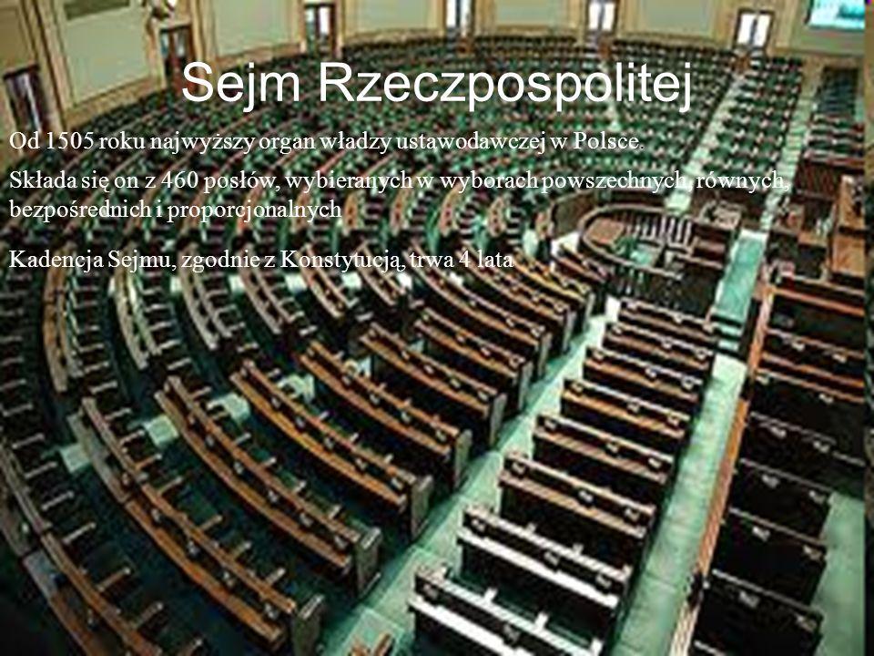 Sejm Rzeczpospolitej Od 1505 roku najwyższy organ władzy ustawodawczej w Polsce. Składa się on z 460 posłów, wybieranych w wyborach powszechnych, równ