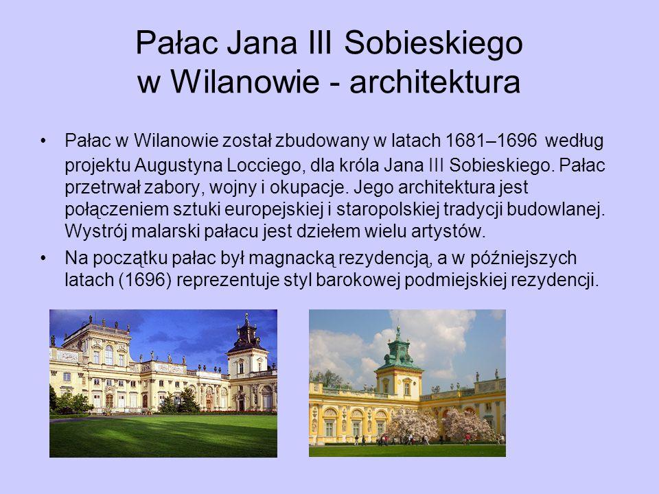 Pałac Jana III Sobieskiego w Wilanowie - architektura Pałac w Wilanowie został zbudowany w latach 1681–1696 według projektu Augustyna Locciego, dla króla Jana III Sobieskiego.