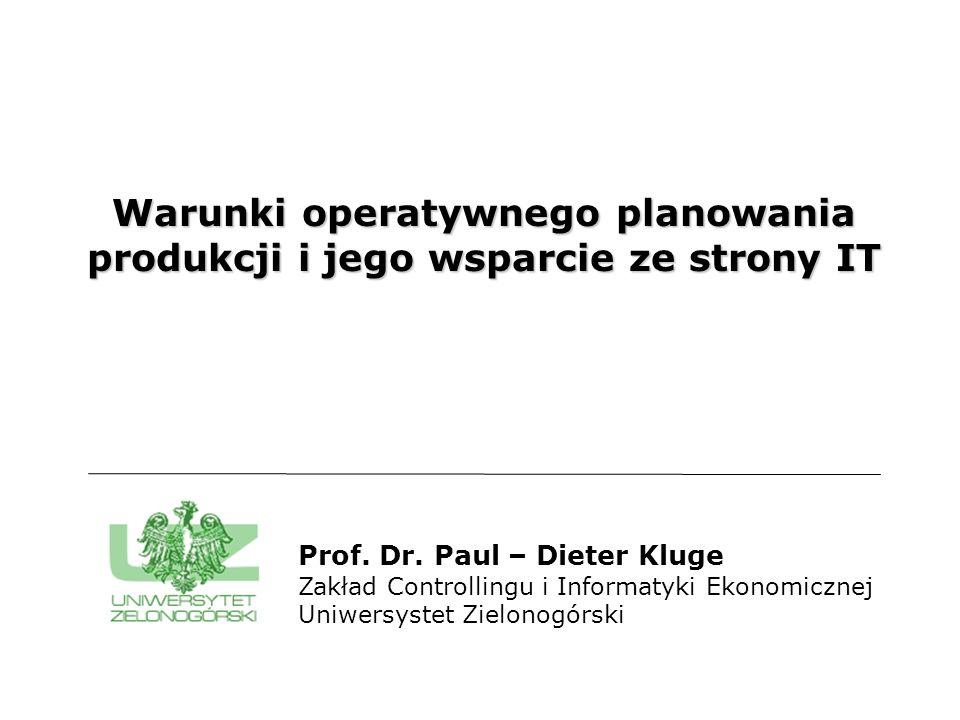 Warunki operatywnego planowania produkcji i jego wsparcie ze strony IT Prof. Dr. Paul – Dieter Kluge Zakład Controllingu i Informatyki Ekonomicznej Un