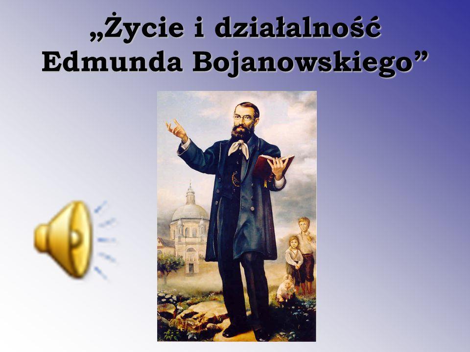 Życie i działalność Edmunda Bojanowskiego