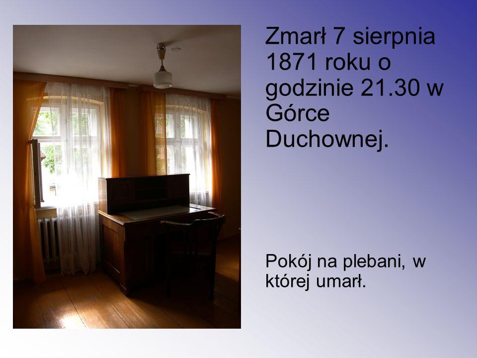 Zmarł 7 sierpnia 1871 roku o godzinie 21.30 w Górce Duchownej. Pokój na plebani, w której umarł.