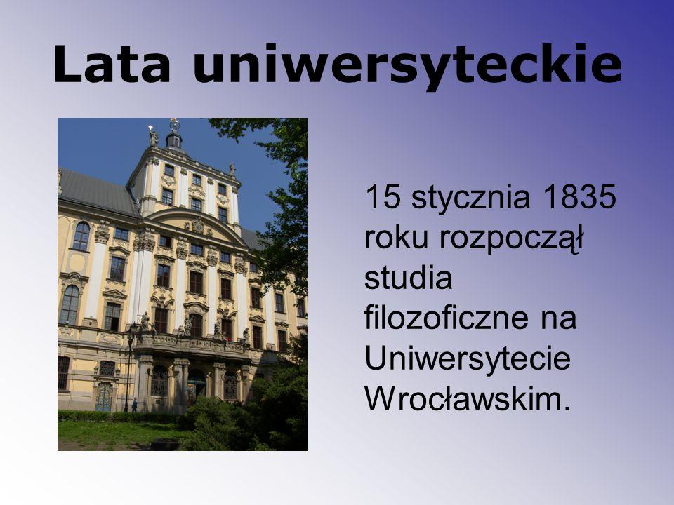 Lata uniwersyteckie 15 stycznia 1835 roku rozpoczął studia filozoficzne na Uniwersytecie Wrocławskim.
