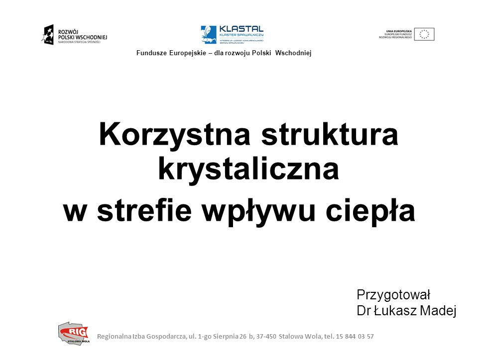 Korzystna struktura krystaliczna w strefie wpływu ciepła Przygotował Dr Łukasz Madej Regionalna Izba Gospodarcza, ul. 1-go Sierpnia 26 b, 37-450 Stalo