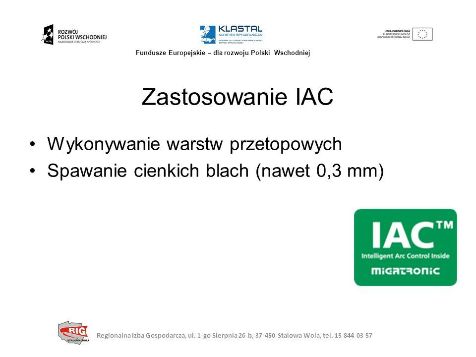 Wykonywanie warstw przetopowych Spawanie cienkich blach (nawet 0,3 mm) Zastosowanie IAC Regionalna Izba Gospodarcza, ul. 1-go Sierpnia 26 b, 37-450 St