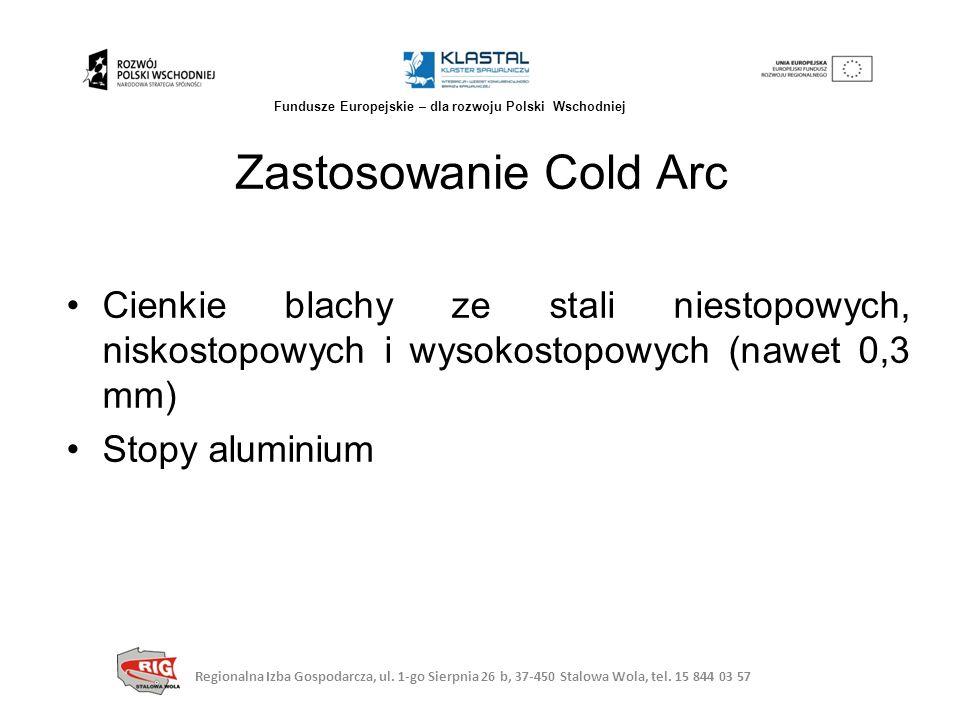 Zastosowanie Cold Arc Cienkie blachy ze stali niestopowych, niskostopowych i wysokostopowych (nawet 0,3 mm) Stopy aluminium Regionalna Izba Gospodarcz