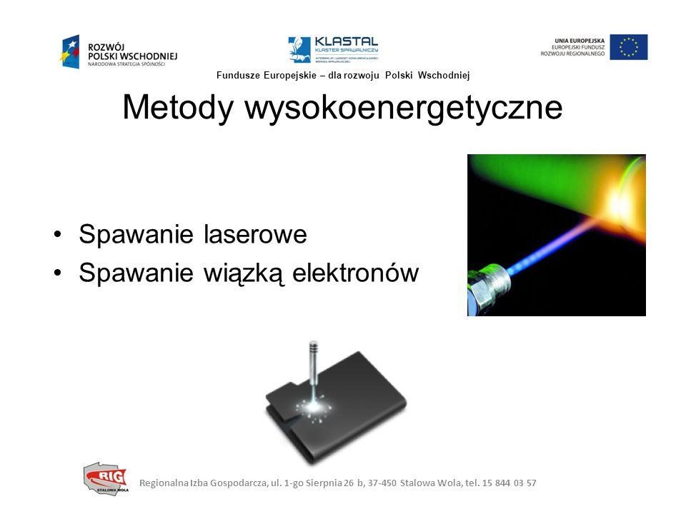 Spawanie laserowe Spawanie wiązką elektronów Metody wysokoenergetyczne Regionalna Izba Gospodarcza, ul. 1-go Sierpnia 26 b, 37-450 Stalowa Wola, tel.