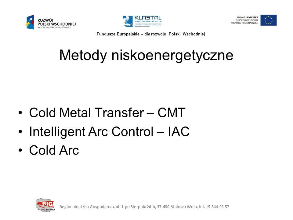 Zastosowanie Cold Arc Cienkie blachy ze stali niestopowych, niskostopowych i wysokostopowych (nawet 0,3 mm) Stopy aluminium Regionalna Izba Gospodarcza, ul.