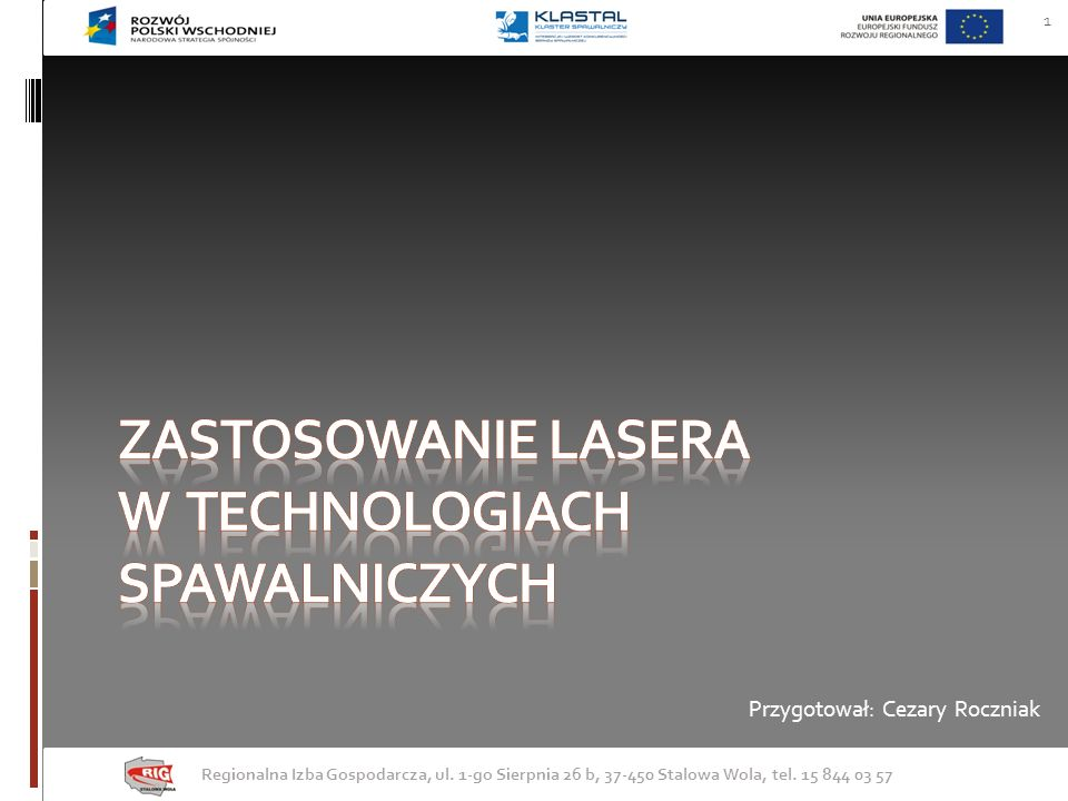 rodzaje laserów stosowanych w procesach technologicznych Stały rozwój techniki laserowej powoduje, że dzisiaj dysponujemy ogromna liczbą typów laserów, które mogą emitować światło o niemal dowolnej długości fali.12 Regionalna Izba Gospodarcza, ul.