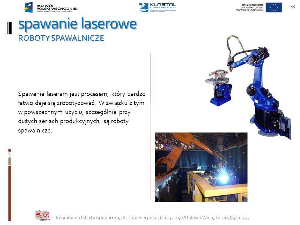 spawanie laserowe ROBOTY SPAWALNICZE 33 Regionalna Izba Gospodarcza, ul. 1-go Sierpnia 26 b, 37-450 Stalowa Wola, tel. 15 844 03 57 Spawanie laserem j