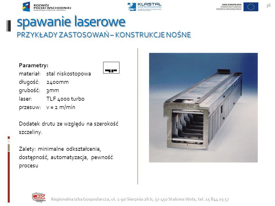 spawanie laserowe PRZYKŁADY ZASTOSOWAŃ – KONSTRUKCJE NOŚNE 36 Regionalna Izba Gospodarcza, ul. 1-go Sierpnia 26 b, 37-450 Stalowa Wola, tel. 15 844 03