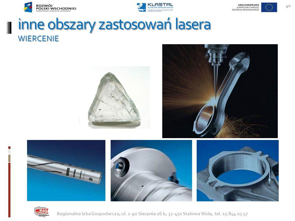 inne obszary zastosowań lasera WIERCENIE 40 Regionalna Izba Gospodarcza, ul. 1-go Sierpnia 26 b, 37-450 Stalowa Wola, tel. 15 844 03 57