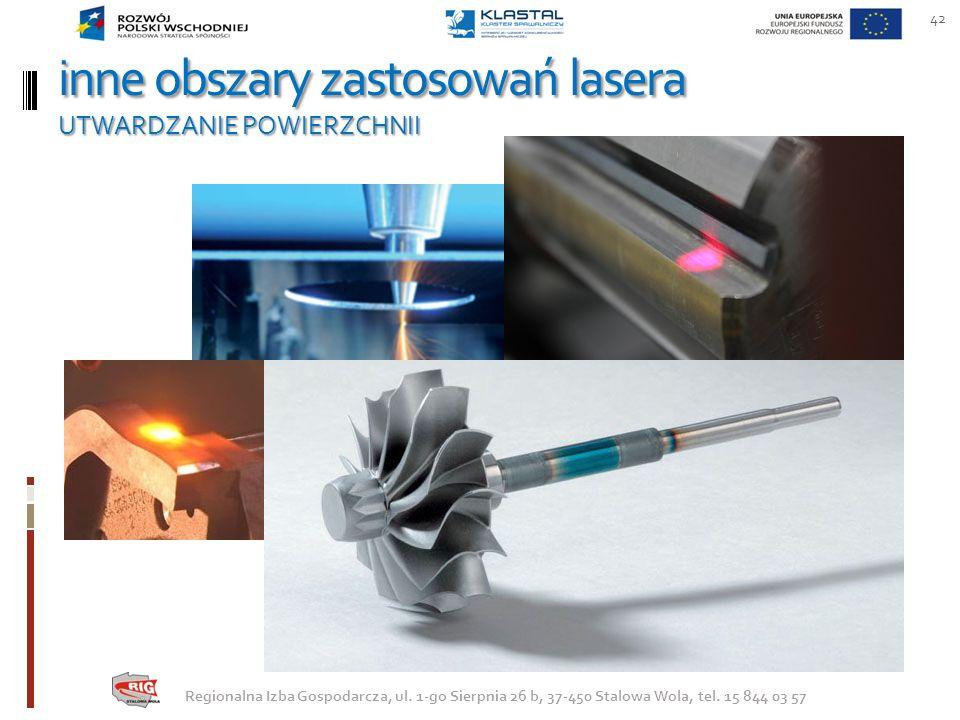 inne obszary zastosowań lasera UTWARDZANIE POWIERZCHNII 42 Regionalna Izba Gospodarcza, ul. 1-go Sierpnia 26 b, 37-450 Stalowa Wola, tel. 15 844 03 57