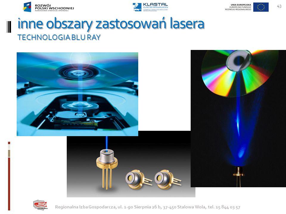inne obszary zastosowań lasera TECHNOLOGIA BLU RAY 43 Regionalna Izba Gospodarcza, ul. 1-go Sierpnia 26 b, 37-450 Stalowa Wola, tel. 15 844 03 57