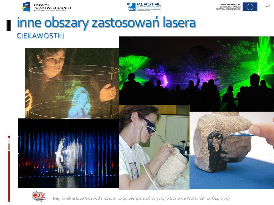 inne obszary zastosowań lasera CIEKAWOSTKI 46 Regionalna Izba Gospodarcza, ul. 1-go Sierpnia 26 b, 37-450 Stalowa Wola, tel. 15 844 03 57