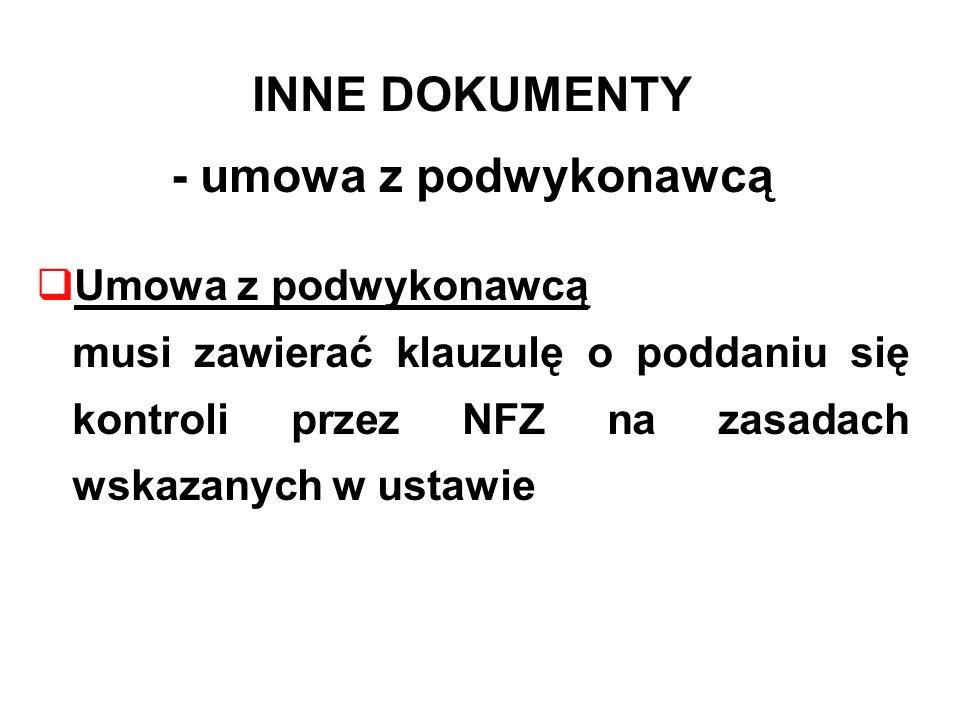 INNE DOKUMENTY - umowa z podwykonawcą Umowa z podwykonawcą musi zawierać klauzulę o poddaniu się kontroli przez NFZ na zasadach wskazanych w ustawie