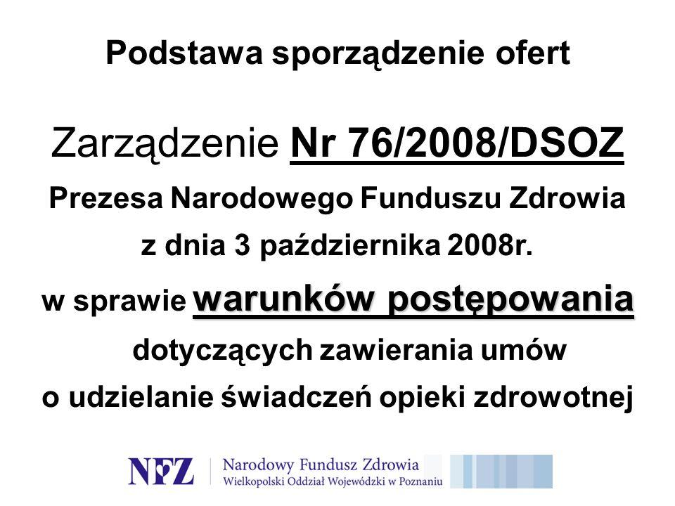 Podstawa sporządzenie ofert Zarządzenie Nr 76/2008/DSOZ Prezesa Narodowego Funduszu Zdrowia z dnia 3 października 2008r.