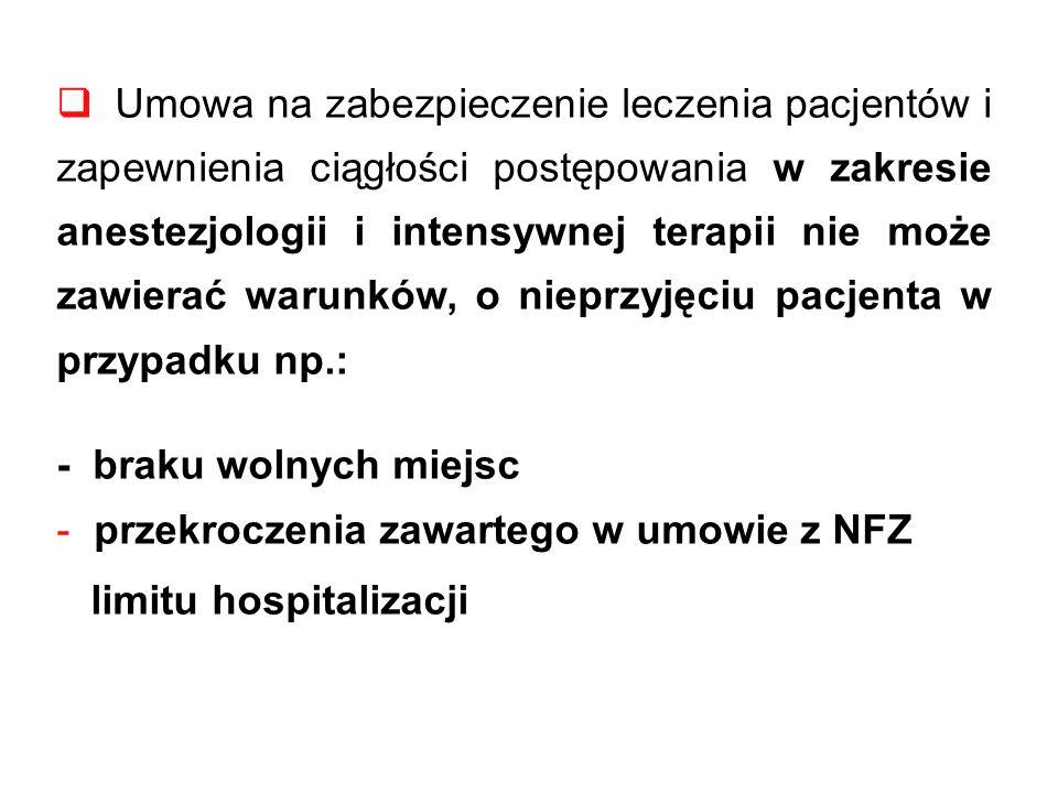 Umowa na zabezpieczenie leczenia pacjentów i zapewnienia ciągłości postępowania w zakresie anestezjologii i intensywnej terapii nie może zawierać warunków, o nieprzyjęciu pacjenta w przypadku np.: - braku wolnych miejsc - przekroczenia zawartego w umowie z NFZ limitu hospitalizacji