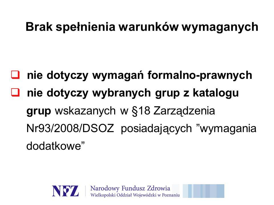 Brak spełnienia warunków wymaganych nie dotyczy wymagań formalno-prawnych nie dotyczy wybranych grup z katalogu grup wskazanych w §18 Zarządzenia Nr93/2008/DSOZ posiadających wymagania dodatkowe