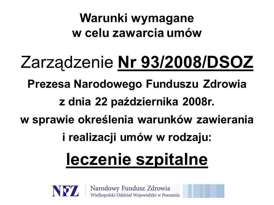 Warunki wymagane w celu zawarcia umów Zarządzenie Nr 93/2008/DSOZ Prezesa Narodowego Funduszu Zdrowia z dnia 22 października 2008r.
