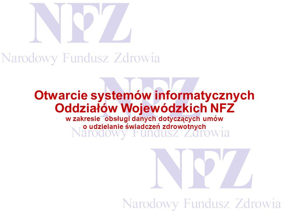 Otwarcie systemów informatycznych Oddziałów Wojewódzkich NFZ w zakresie obsługi danych dotyczących umów o udzielanie świadczeń zdrowotnych