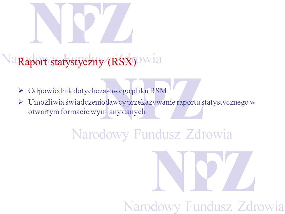 Raport statystyczny (RSX) Odpowiednik dotychczasowego pliku RSM. Umożliwia świadczeniodawcy przekazywanie raportu statystycznego w otwartym formacie w