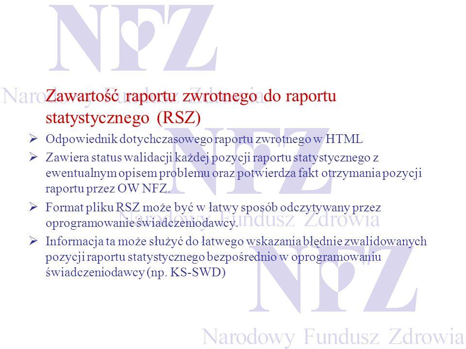 Zawartość raportu zwrotnego do raportu statystycznego (RSZ) Odpowiednik dotychczasowego raportu zwrotnego w HTML Zawiera status walidacji każdej pozycji raportu statystycznego z ewentualnym opisem problemu oraz potwierdza fakt otrzymania pozycji raportu przez OW NFZ.